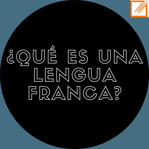 ¿Sabes lo que es una lengua franca?